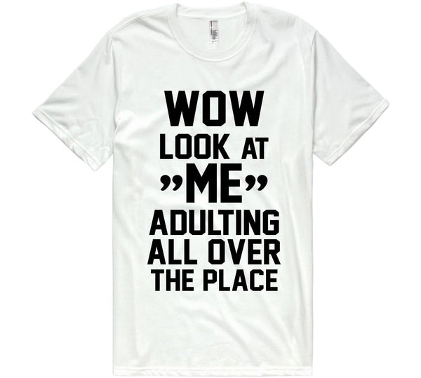 wow look at me adulting all over the place t-shirt - Shirtoopia