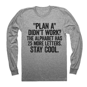 Plan A didn't work The alphabet has 25 more letters Stay cool