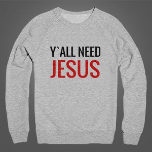 Y`ALL NEED JESUS Unisex Fleece - Shirtoopia