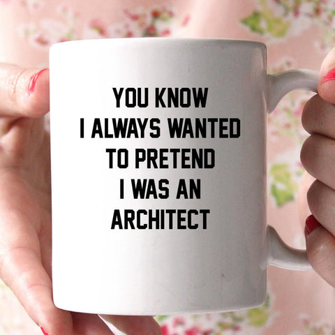 you know i always wanted to pretend i was an architec coffee mug - Shirtoopia