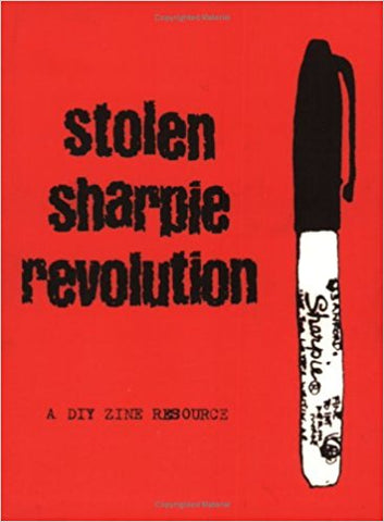Stolen Sharpie Revolution - A DIY Rescource For Zines and Zine Culture - Book