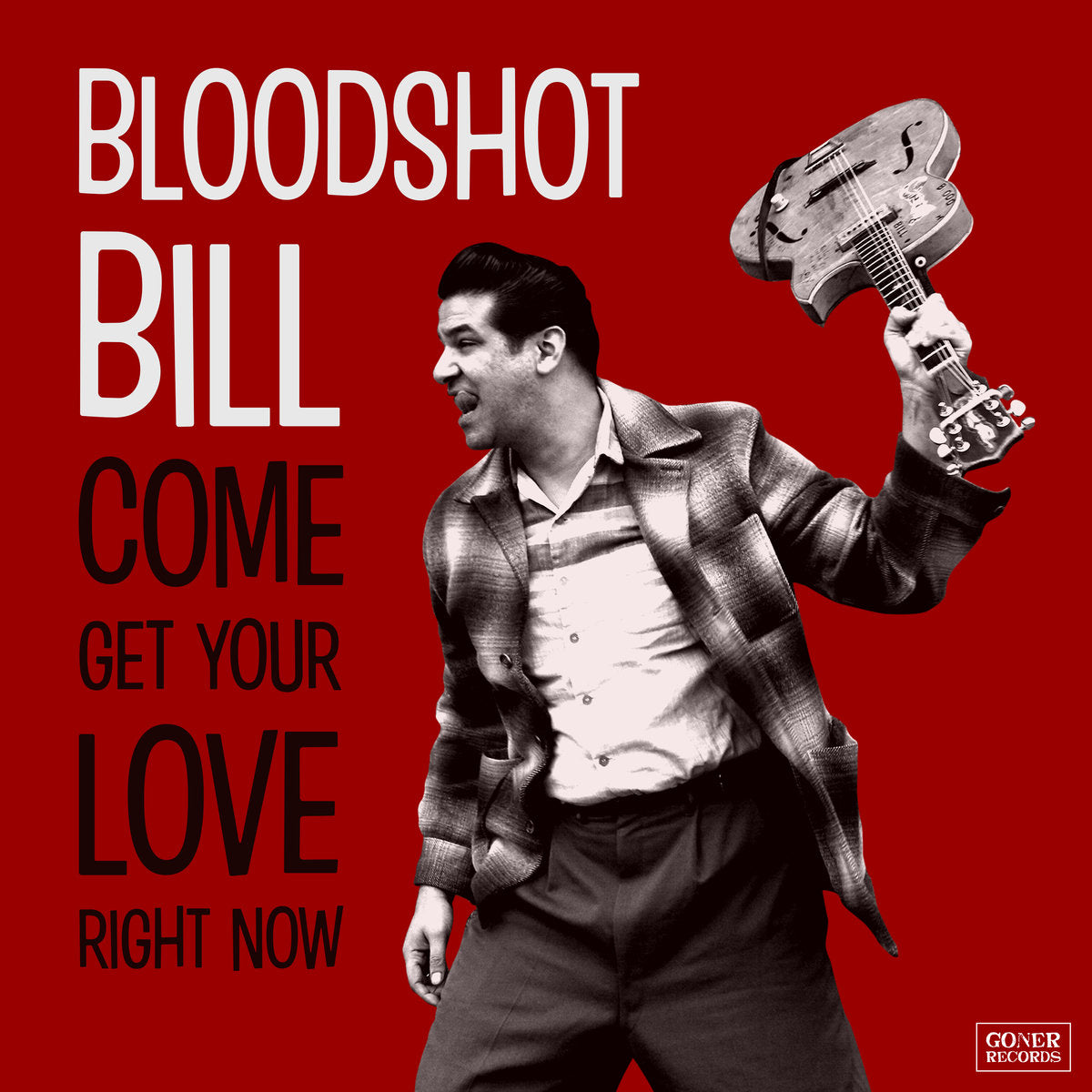 Bloodshot Bill - Come Get Your Love Right Now - New LP