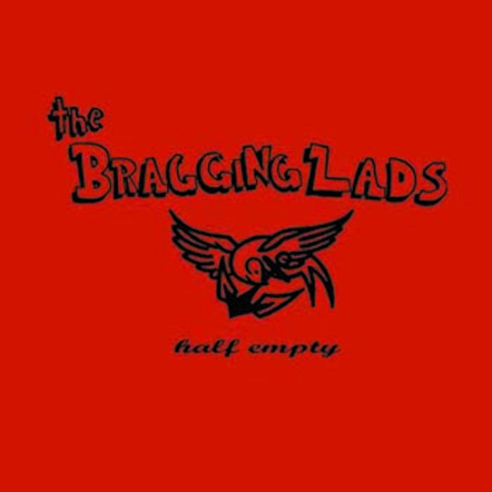Bragging Lads, The – Half Empty – New CD