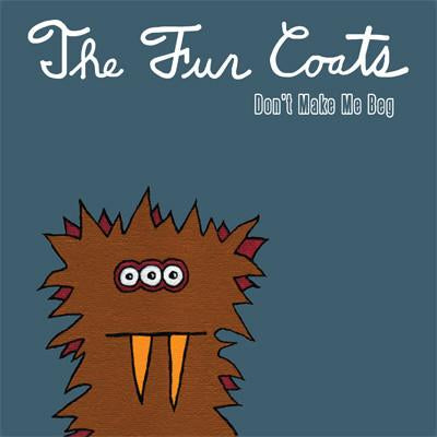 Fur Coats, The - Don't Make Me Beg - New 7""