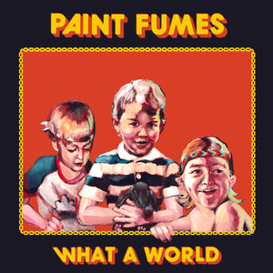 Paint Fumes – What a World – New LP