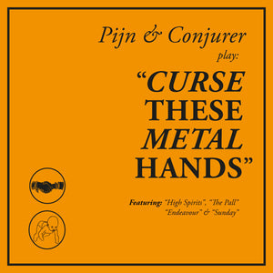 Pijn & Conjurer - Curse These Metal Hands - New LP