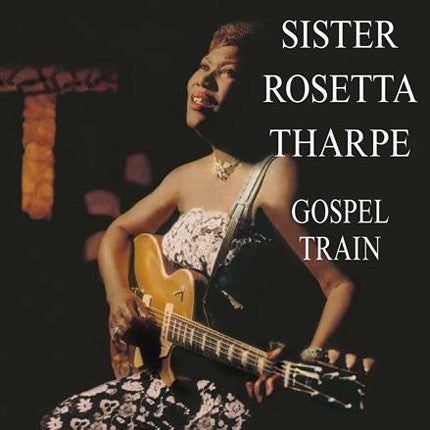 Tharpe, Sister Rosetta  ‎– Gospel Train – New LP