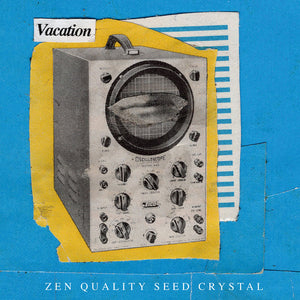 Vacation - Zen Quality Seed Crystal - New LP