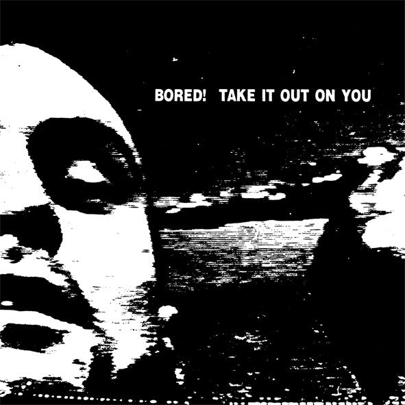 Bored! – Take it Out On You [IMPORT] – New LP