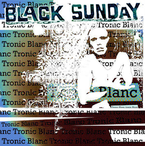 Black Sunday - Tronic Blanc – New CD