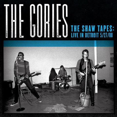 Gories, The  – The Shaw Tapes: Live In Detroit 5/27/1988 – New LP