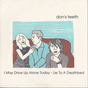 Don's Teeth ‎– I May Drive Up Alone Today / Lie To A Deathbed - Used 7""