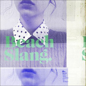 Beach Slang ‎– Who Would Ever Want Anything So Broken? – Used 7""