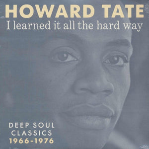 Tate, Howard - I Learned it All the Hard Way: Soul Classics 1966 – 1976 [IMPORT] - New LP
