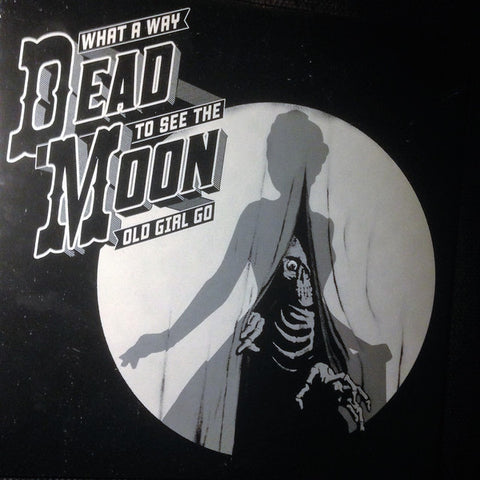 Dead Moon - What a Way to See the Old Girl Go - New CD