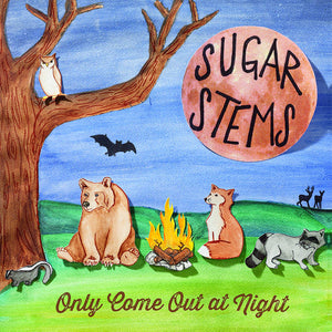 Sugar Stems - Only Come Out At Night - New LP