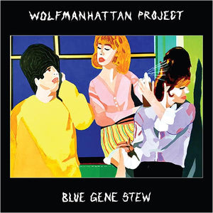 Wolfmanhattan Project - Blue Gene Stew - New LP