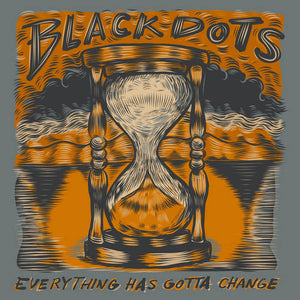 Black Dots – Everything Has Gotta Change  – New LP