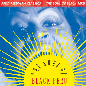 Various Artists – Afro-Peruvian Classics: The Soul of Black Peru – New LP