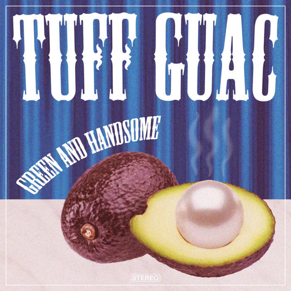 Tuff Guac – Green and Handsome – New LP
