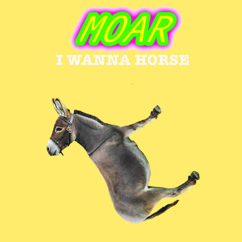 MOAR – I Wanna Horse – New LP