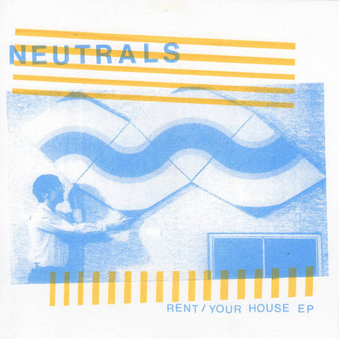 Neutrals – Rent / Your House – New 7""