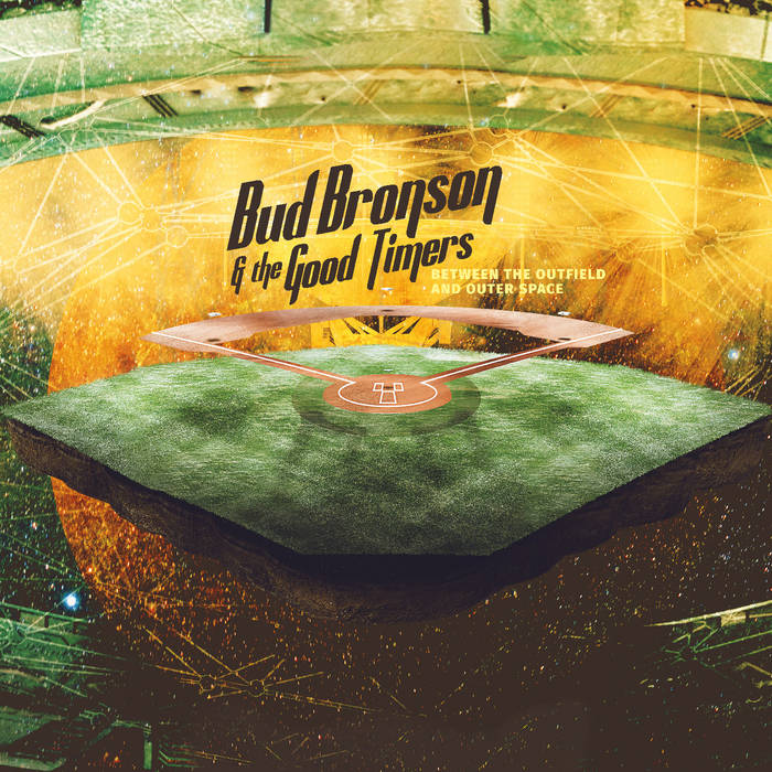 Bud Bronson & the Good Timers – Between the Outfield and Outer Space  – New LP