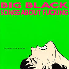 Big Black - Songs About Fucking LP