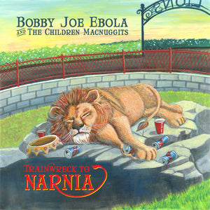 Bobby Joe Ebola And The Children Macnuggits - Trainwreck To Narn