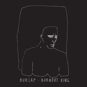 Burlap - Burnout King - New LP