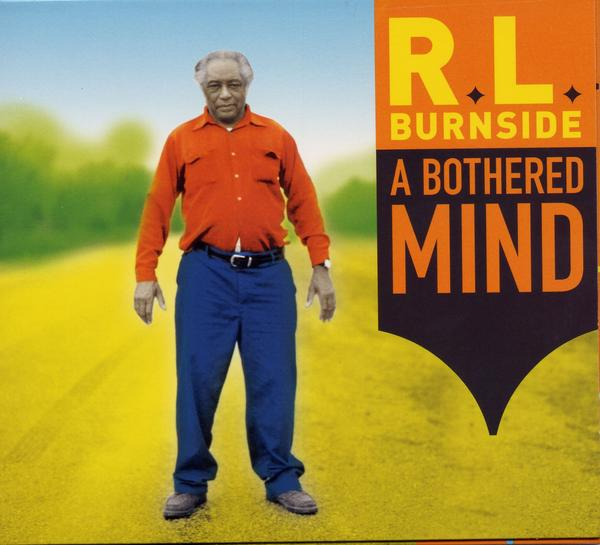 Burnside, R. L. – A Bothered Mind – New LP