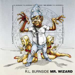 Burnside, R. L. – Mr. Wizard – New LP