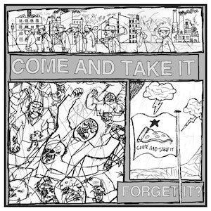 Come And Take It - Forget It? 7""