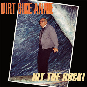 Dirt Bike Annie - Hit The Rock LP