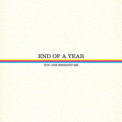 End of a Year - You Are Beneath Me - New LP