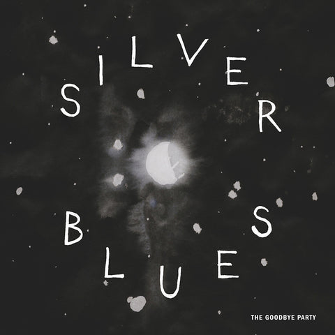 Goodbye Party, The - Silver Blues – New LP