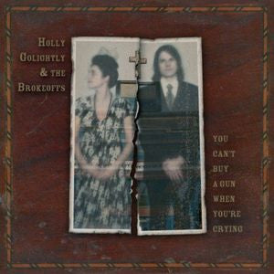 Golightly, Holly And The Brokeoffs - You Can't Buy A Gun When You're Crying LP
