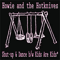 Howie And The Hotknives - Shut Up And Dance 7""