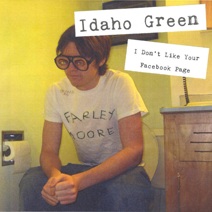 Idaho Green - I Don't Like Your Facebook Page
