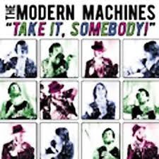 Modern Machines - Take It, Somebody CD