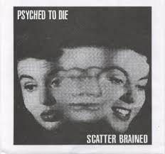 Psyched To Die - Scatter Brained 7""