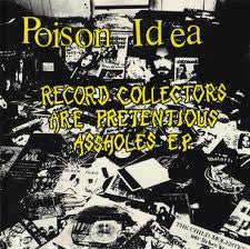 Poison Idea - Record Collectors Are Pretentious Assholes LP