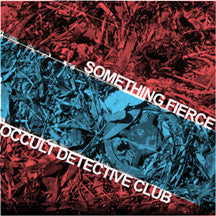 Something Fierce/Occult Detective Club - BLACK VINYL 10""