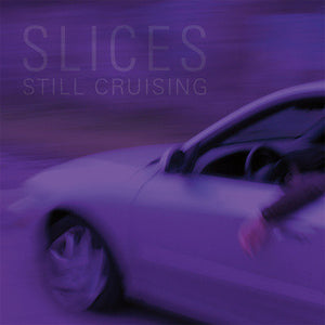 Slices - Still Cruising LP