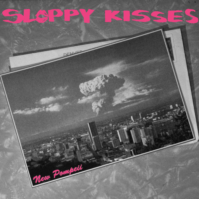 Sloppy Kisses - New Pompeii 7""