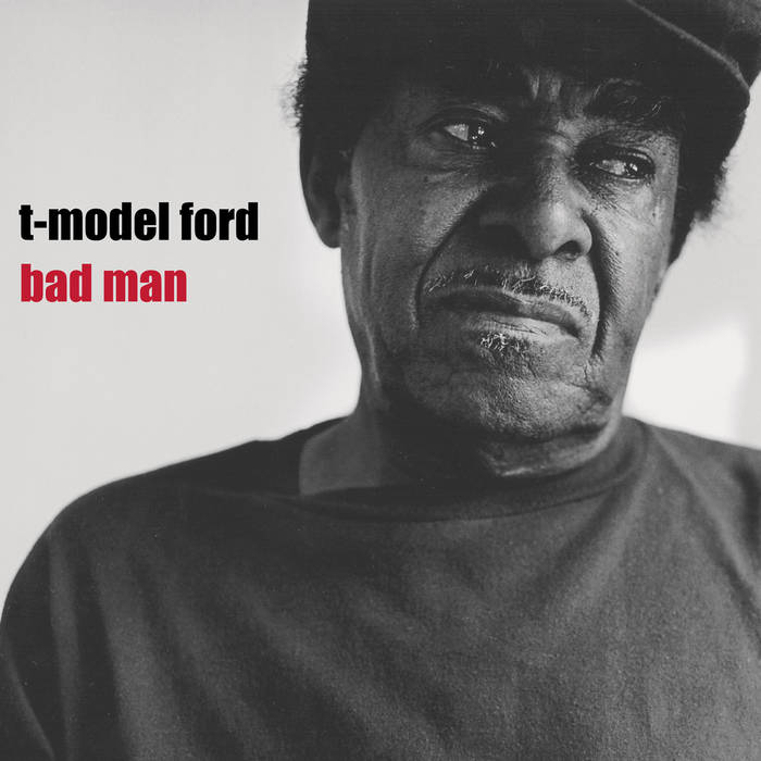 Ford, T-Model – Bad Man – New LP
