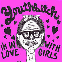 Youthbitch - I'm In Love With Girls 7""