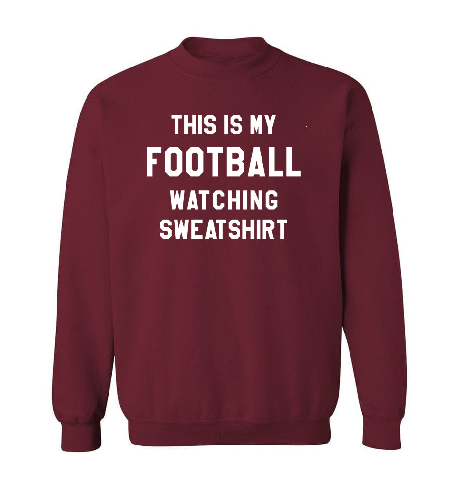 THIS IS MY FOOTBALL WATCHING SWEATSHIRT - Garnet