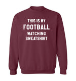 THIS IS MY FOOTBALL WATCHING SWEATSHIRT - Maroon