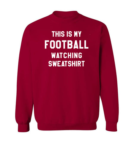 THIS IS MY FOOTBALL WATCHING SWEATSHIRT - Cardinal